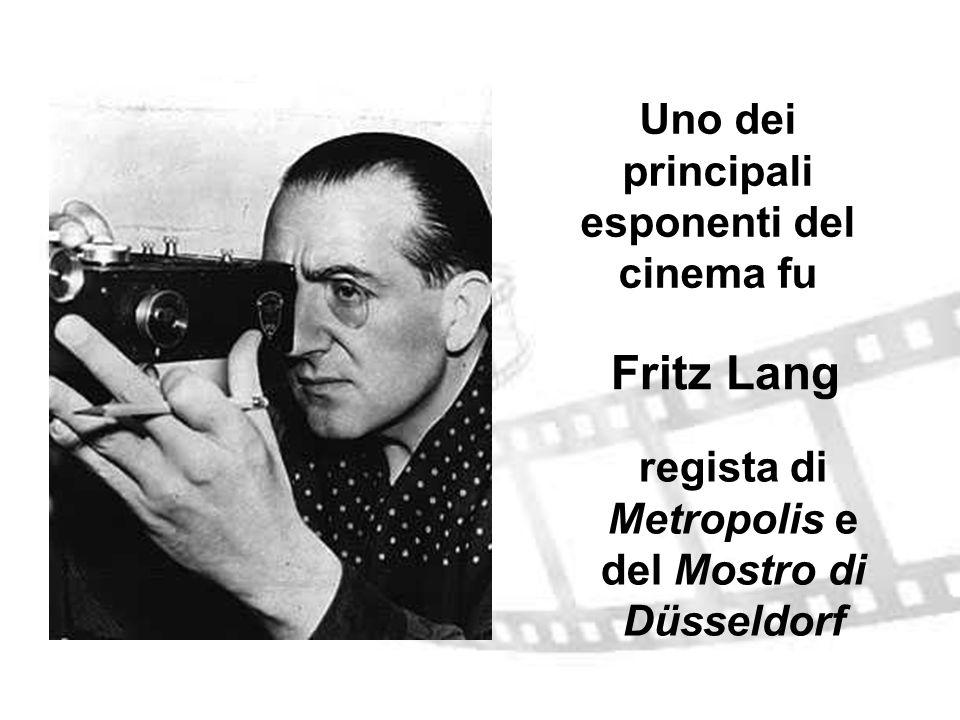 Uno dei principali esponenti del cinema fu regista di Metropolis e del Mostro di Düsseldorf Fritz Lang