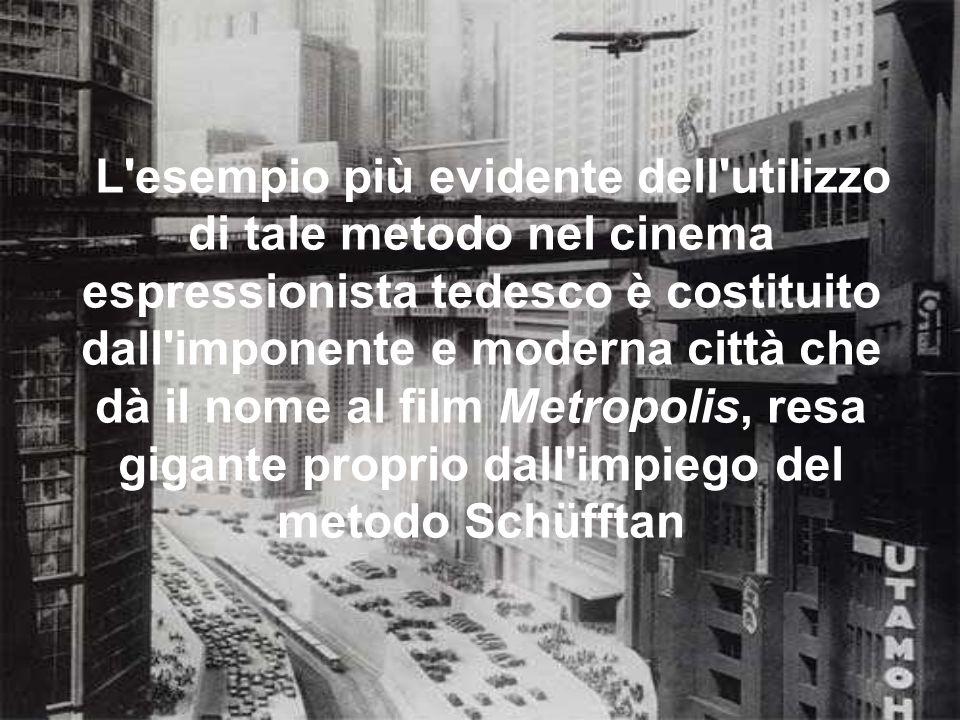 L esempio più evidente dell utilizzo di tale metodo nel cinema espressionista tedesco è costituito dall imponente e moderna città che dà il nome al film Metropolis, resa gigante proprio dall impiego del metodo Schüfftan