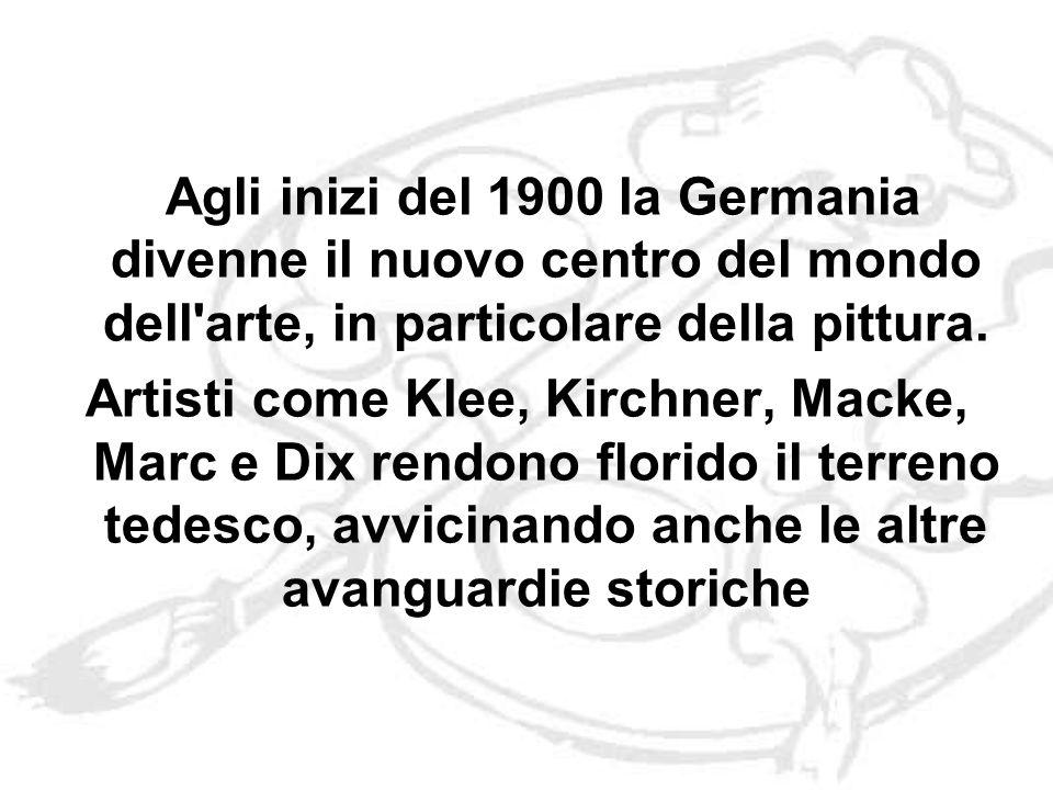 Agli inizi del 1900 la Germania divenne il nuovo centro del mondo dell arte, in particolare della pittura.