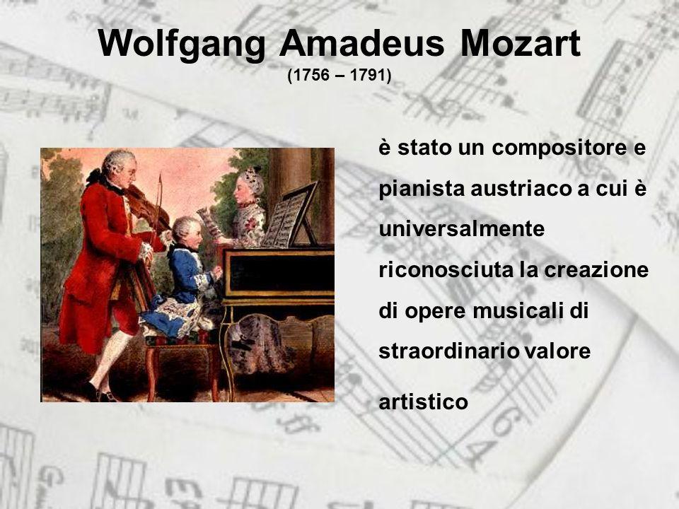 Wolfgang Amadeus Mozart (1756 – 1791) è stato un compositore e pianista austriaco a cui è universalmente riconosciuta la creazione di opere musicali di straordinario valore artistico