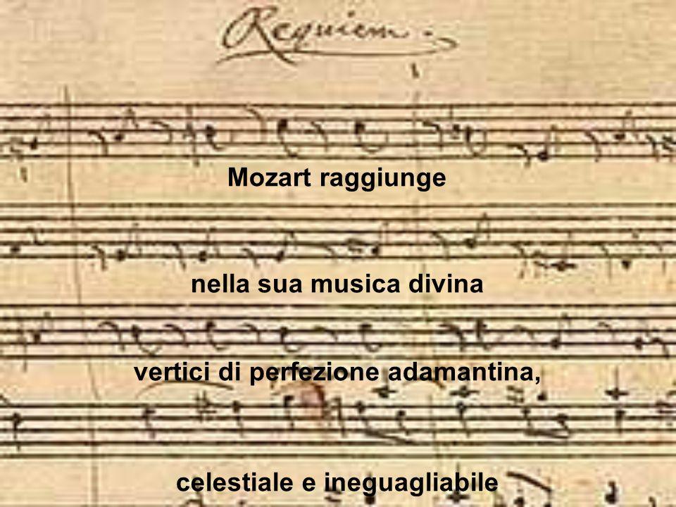 Mozart raggiunge nella sua musica divina vertici di perfezione adamantina, celestiale e ineguagliabile