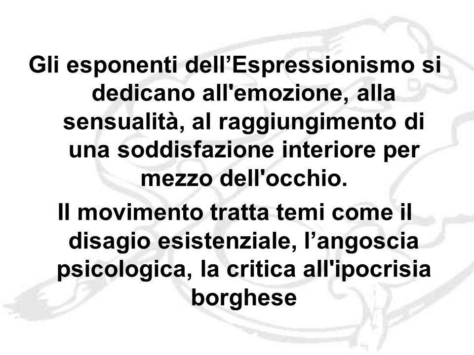 Gli esponenti dellEspressionismo si dedicano all emozione, alla sensualità, al raggiungimento di una soddisfazione interiore per mezzo dell occhio.