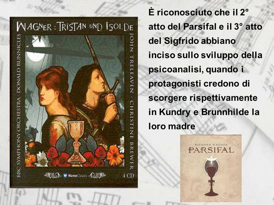 È riconosciuto che il 2° atto del Parsifal e il 3° atto del Sigfrido abbiano inciso sullo sviluppo della psicoanalisi, quando i protagonisti credono di scorgere rispettivamente in Kundry e Brunnhilde la loro madre