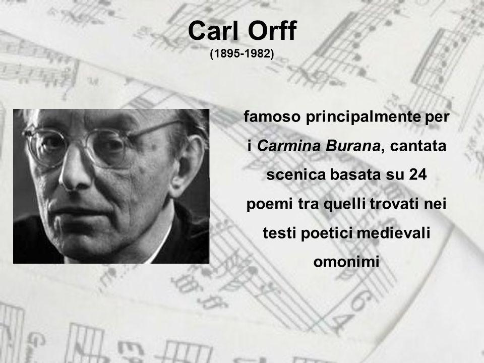 Carl Orff (1895-1982) famoso principalmente per i Carmina Burana, cantata scenica basata su 24 poemi tra quelli trovati nei testi poetici medievali omonimi