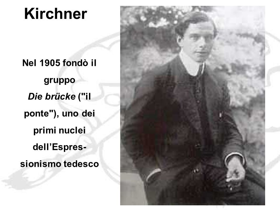 Kirchner Nel 1905 fondò il gruppo Die brücke ( il ponte ), uno dei primi nuclei dellEspres- sionismo tedesco
