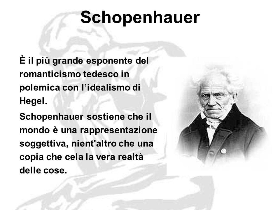 Schopenhauer È il più grande esponente del romanticismo tedesco in polemica con lidealismo di Hegel.