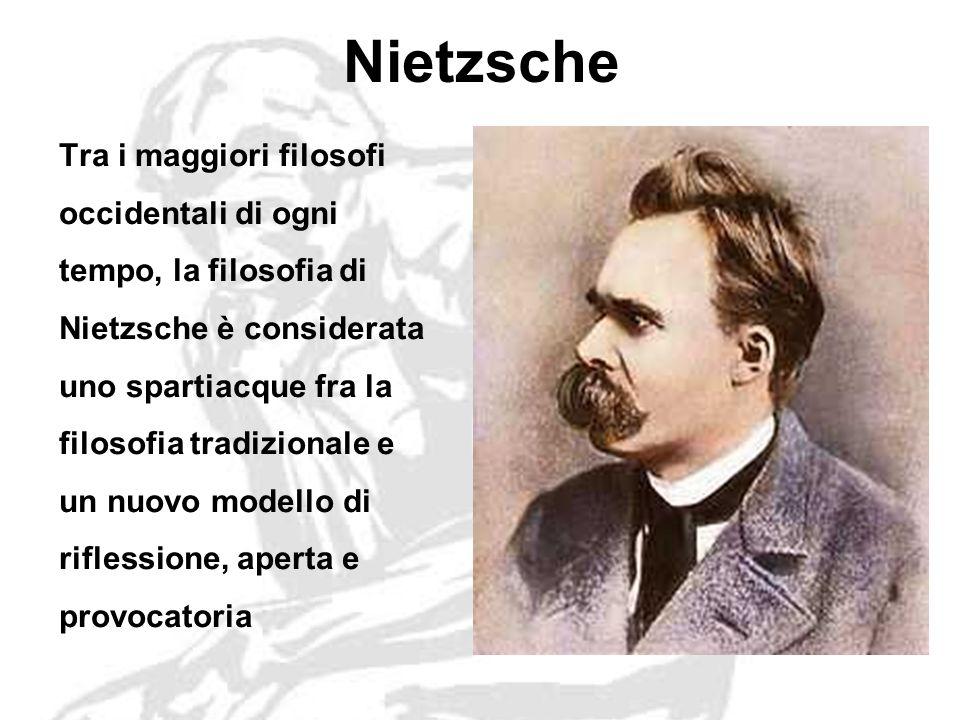 Nietzsche Tra i maggiori filosofi occidentali di ogni tempo, la filosofia di Nietzsche è considerata uno spartiacque fra la filosofia tradizionale e un nuovo modello di riflessione, aperta e provocatoria