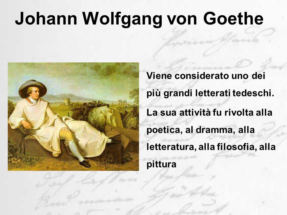 Johann Wolfgang von Goethe Viene considerato uno dei più grandi letterati tedeschi.