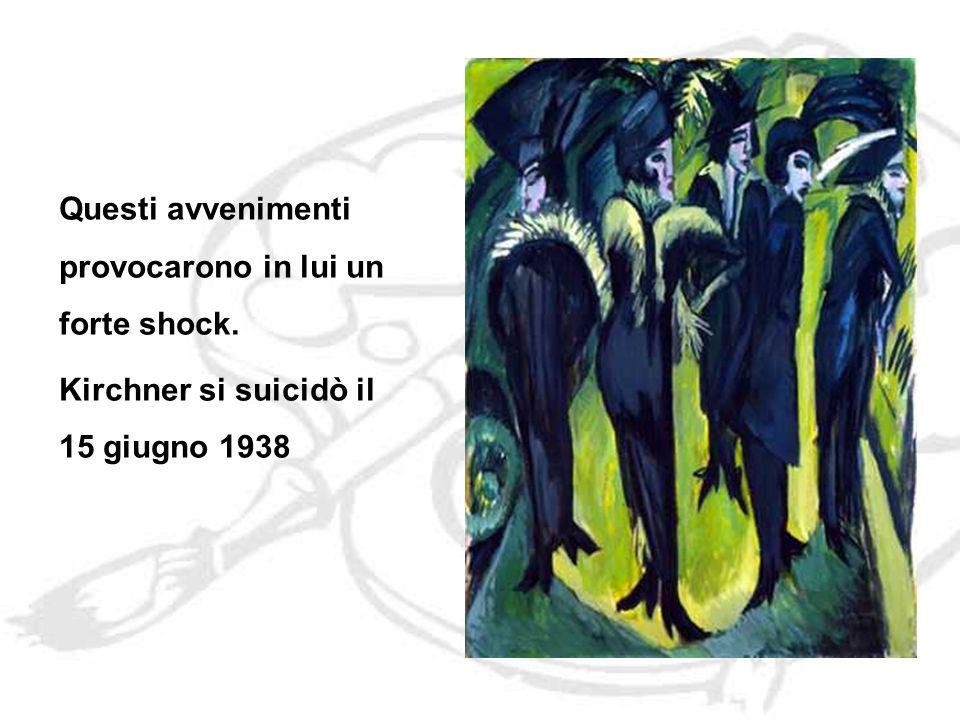 Questi avvenimenti provocarono in lui un forte shock. Kirchner si suicidò il 15 giugno 1938