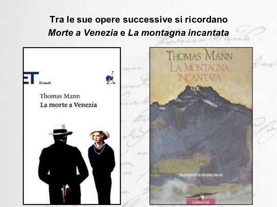 Tra le sue opere successive si ricordano Morte a Venezia e La montagna incantata