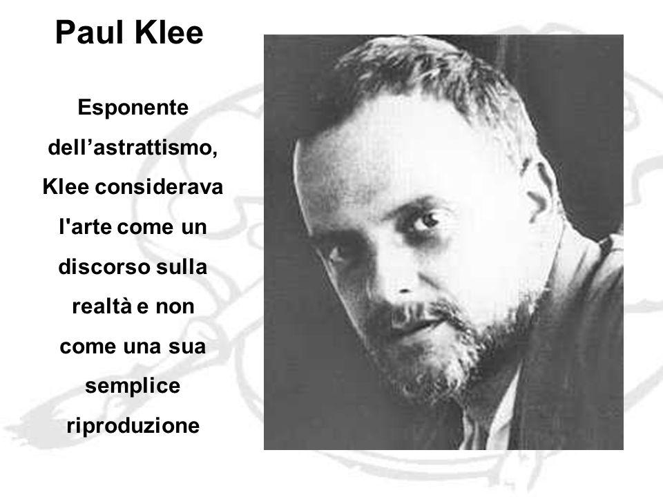 Paul Klee Esponente dellastrattismo, Klee considerava l arte come un discorso sulla realtà e non come una sua semplice riproduzione