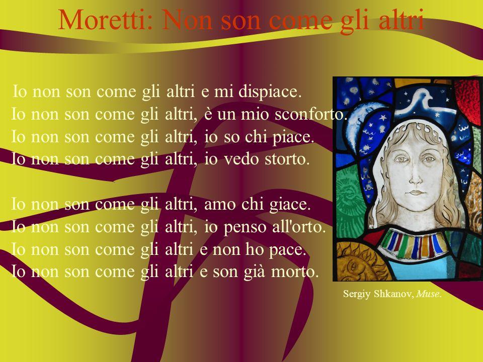 Moretti: Non son come gli altri Io non son come gli altri e mi dispiace. Io non son come gli altri, è un mio sconforto. Io non son come gli altri, io