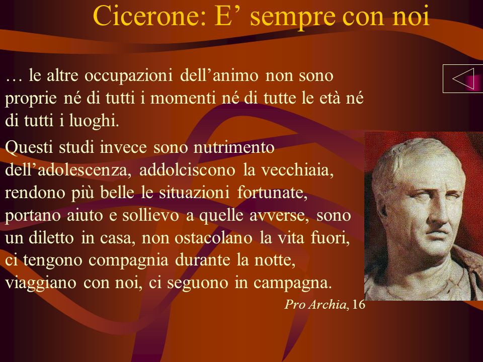Cicerone: E sempre con noi … le altre occupazioni dellanimo non sono proprie né di tutti i momenti né di tutte le età né di tutti i luoghi. Questi stu