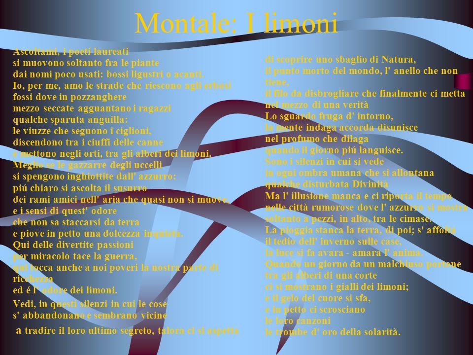 Montale: I limoni Ascoltami, i poeti laureati si muovono soltanto fra le piante dai nomi poco usati: bossi ligustri o acanti. Io, per me, amo le strad