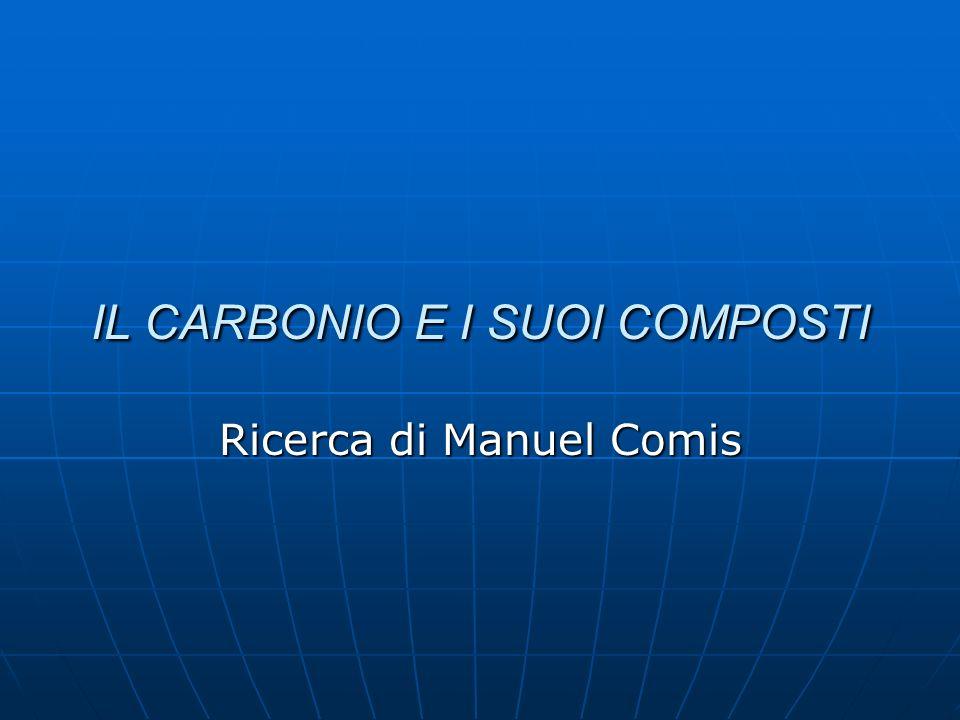 IL CARBONIO E I SUOI COMPOSTI Ricerca di Manuel Comis