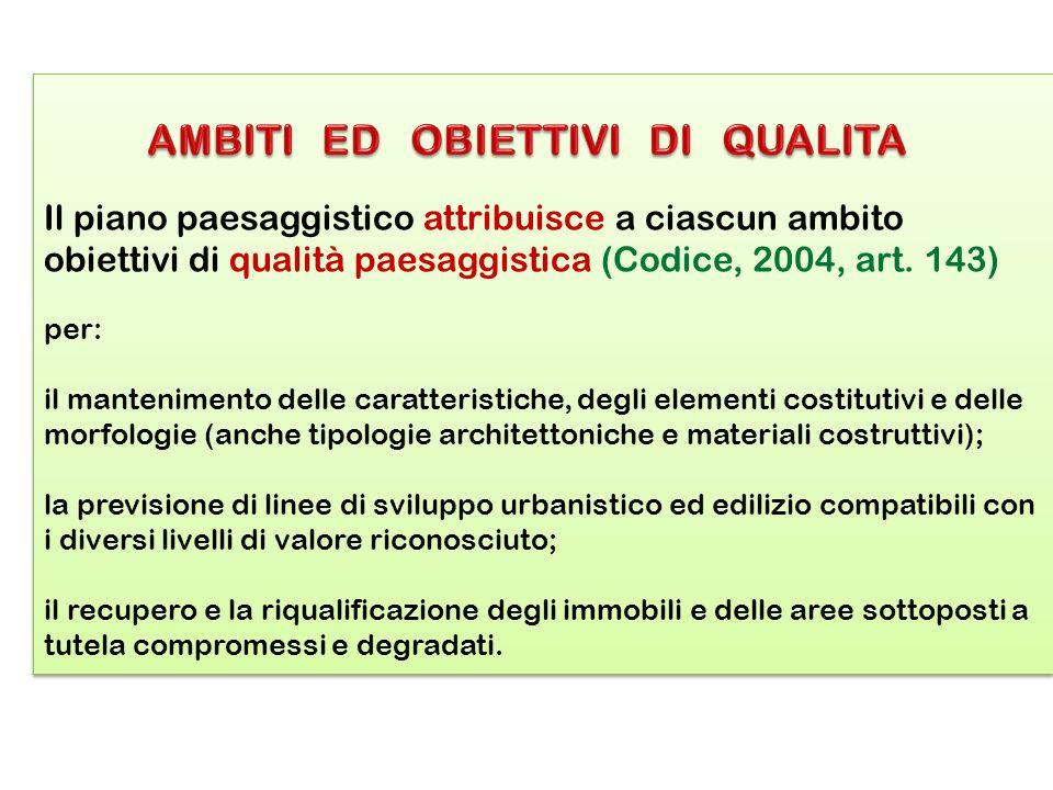Il piano paesaggistico attribuisce a ciascun ambito obiettivi di qualità paesaggistica (Codice, 2004, art. 143) per: il mantenimento delle caratterist