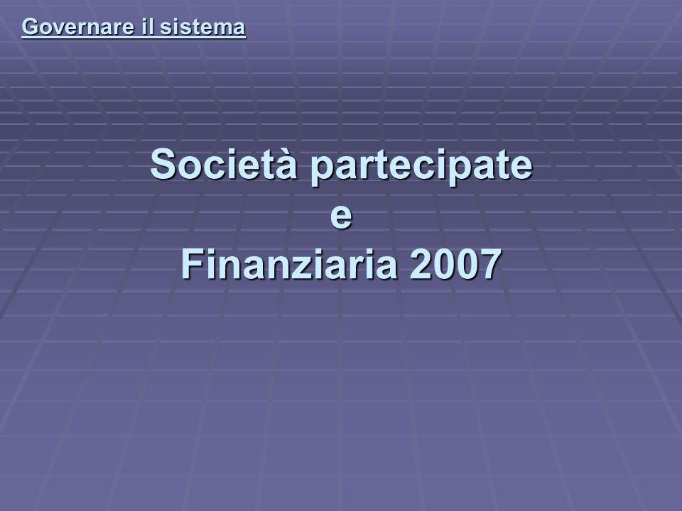 Società partecipate e Finanziaria 2007 Governare il sistema