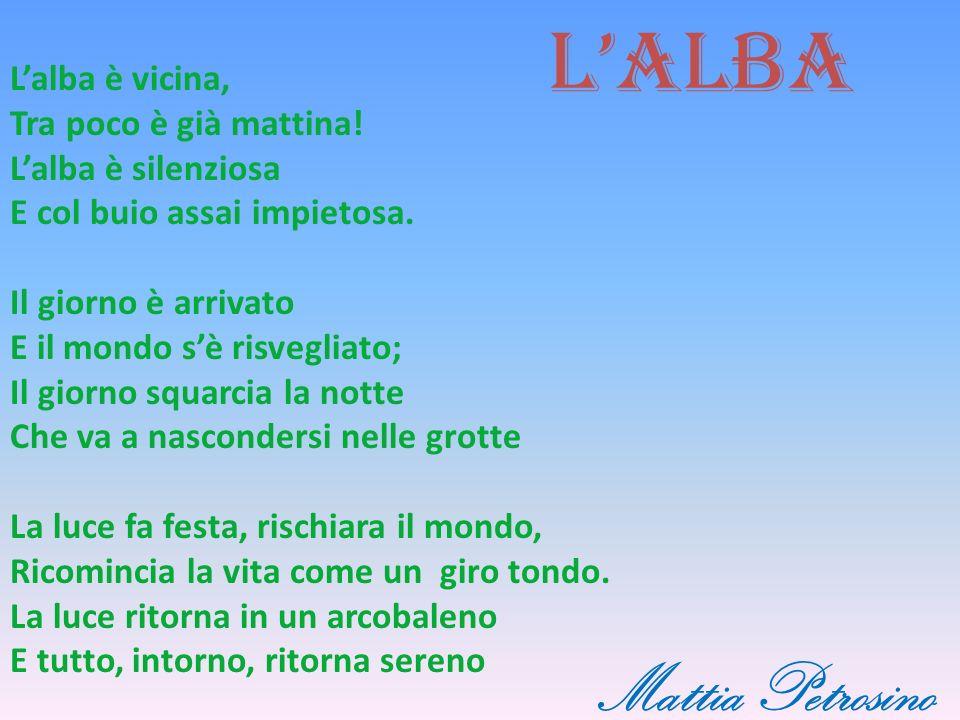 Lalba Lalba è vicina, Tra poco è già mattina.Lalba è silenziosa E col buio assai impietosa.