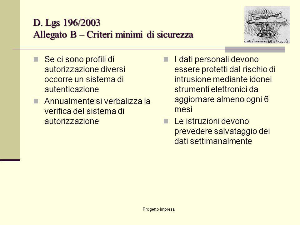 Progetto Impresa D. Lgs 196/2003 Allegato B – Criteri minimi di sicurezza Se ci sono profili di autorizzazione diversi occorre un sistema di autentica