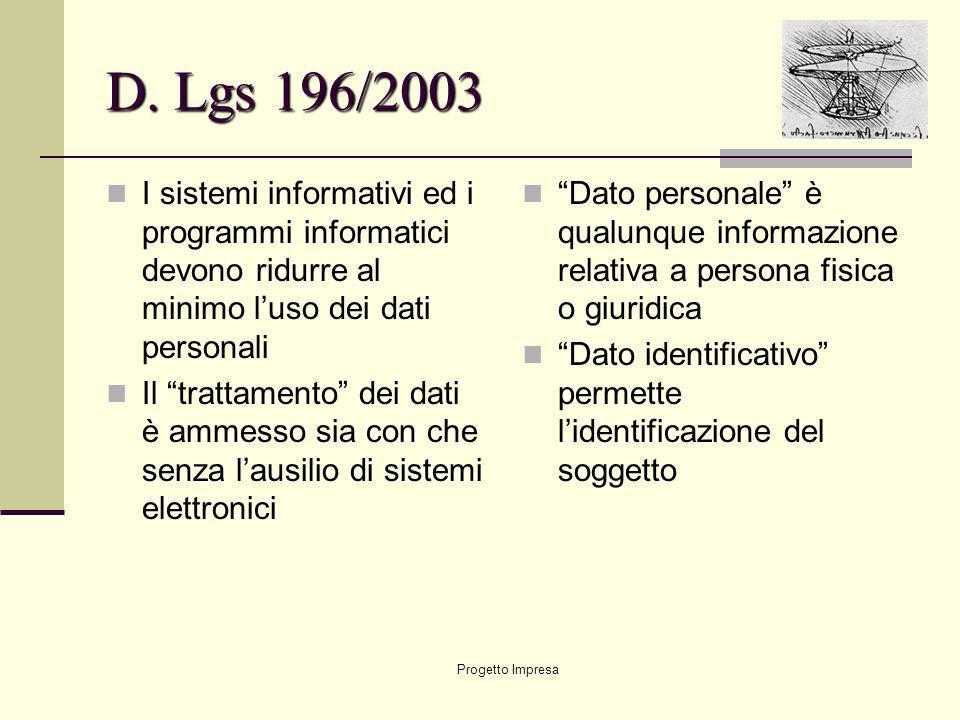 Progetto Impresa I sistemi informativi ed i programmi informatici devono ridurre al minimo luso dei dati personali Il trattamento dei dati è ammesso s