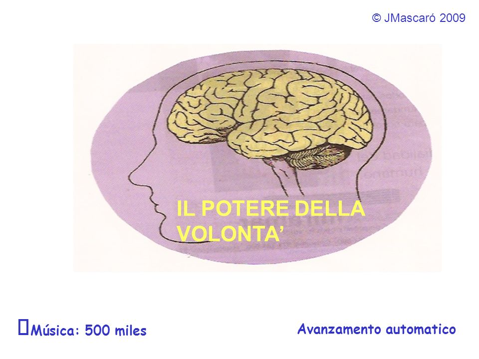 © JMascaró 2009 Avanzamento automatico Música: 500 miles IL POTERE DELLA VOLONTA