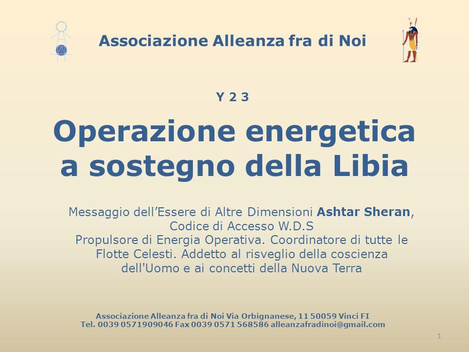 Operazione energetica a sostegno della Libia Messaggio dellEssere di Altre Dimensioni Ashtar Sheran, Codice di Accesso W.D.S Propulsore di Energia Operativa.