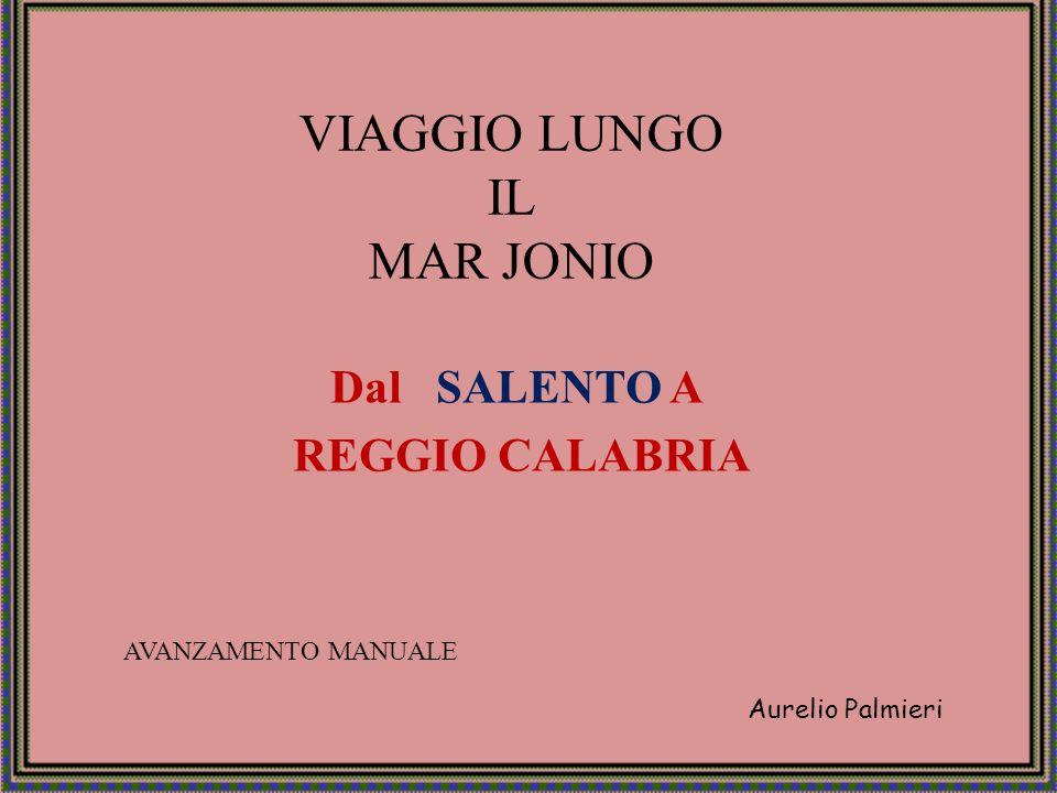VIAGGIO LUNGO IL MAR JONIO Dal SALENTO A REGGIO CALABRIA Aurelio Palmieri AVANZAMENTO MANUALE