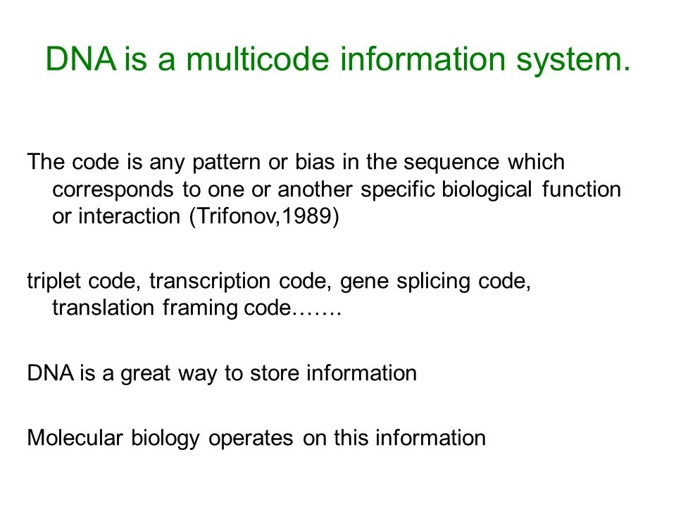 DNA is a multicode information system. The code is any pattern or bias in the sequence which corresponds to one or another specific biological functio