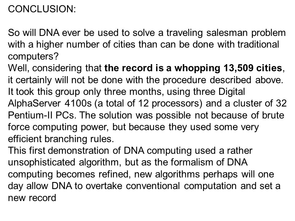CONCLUSION: So will DNA ever be used to solve a traveling salesman problem with a higher number of cities than can be done with traditional computers?
