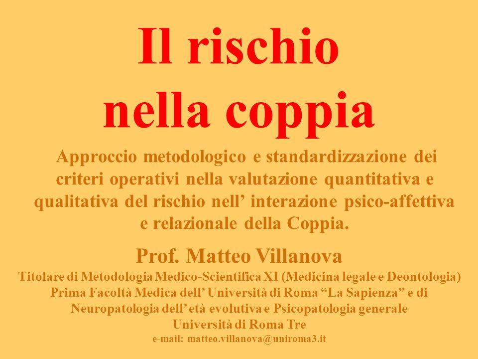 Il rischio nella coppia Approccio metodologico e standardizzazione dei criteri operativi nella valutazione quantitativa e qualitativa del rischio nell interazione psico-affettiva e relazionale della Coppia.