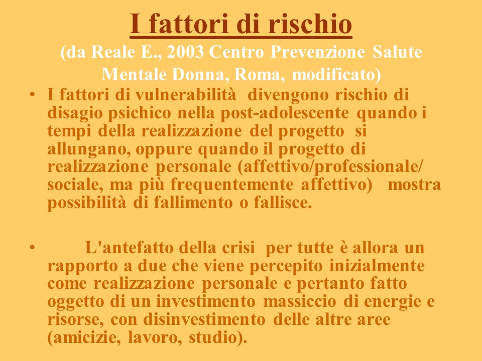 I fattori di vulnerabilità. (da Reale E., 2003 Centro Prevenzione Salute Mentale Donna, Roma, modificato) Un progetto vincolato agli accadimenti adole