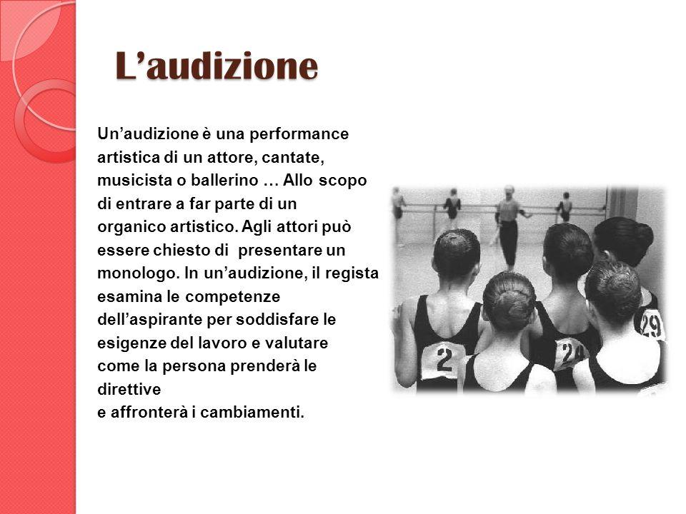 Laudizione Unaudizione è una performance artistica di un attore, cantate, musicista o ballerino … Allo scopo di entrare a far parte di un organico art