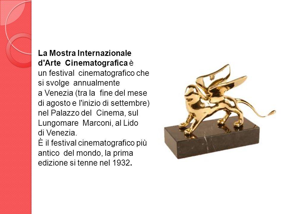 La Mostra Internazionale d'Arte Cinematografica è un festival cinematografico che si svolge annualmente a Venezia (tra la fine del mese di agosto e l'
