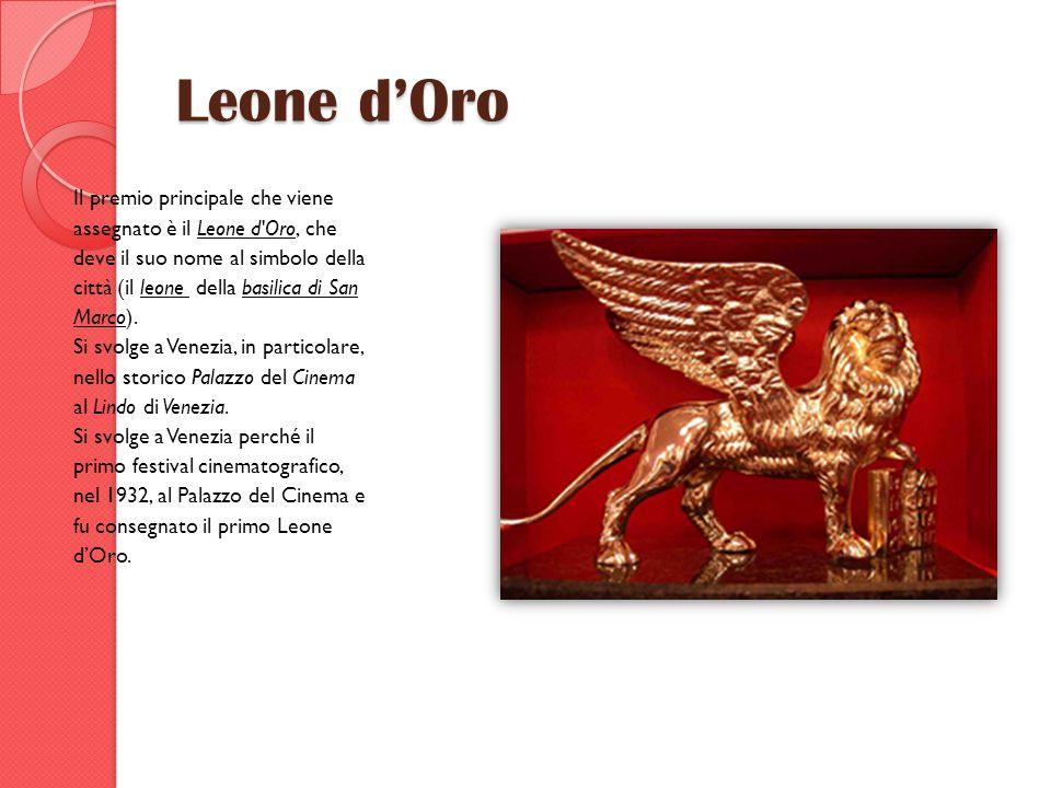 Leone dOro Il premio principale che viene assegnato è il Leone d'Oro, che deve il suo nome al simbolo della città (il leone della basilica di San Marc