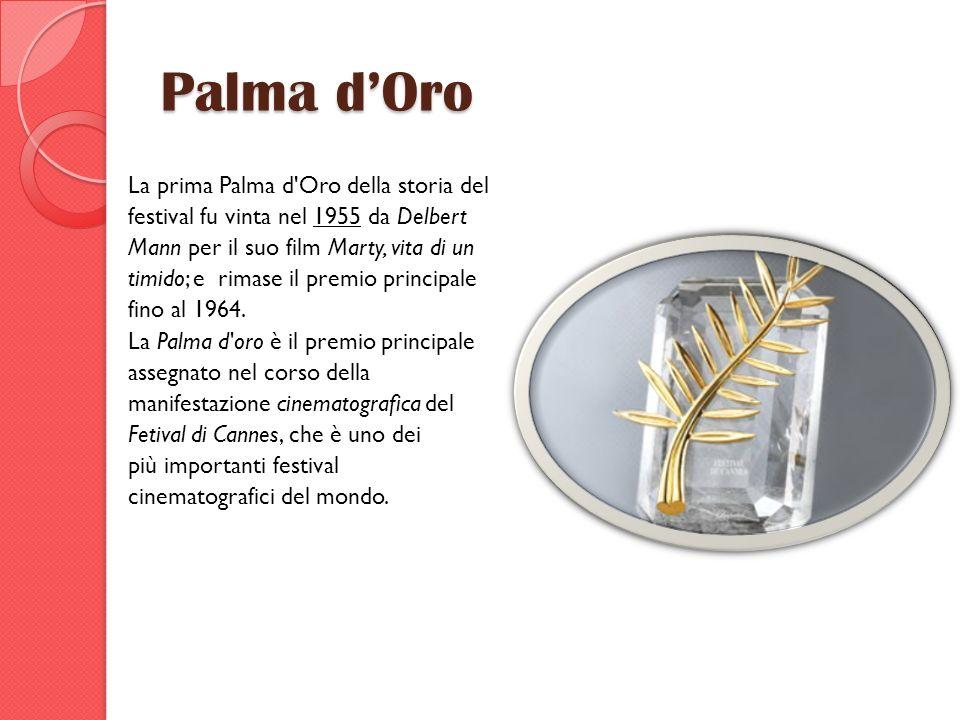 Palma dOro La prima Palma d'Oro della storia del festival fu vinta nel 1955 da Delbert Mann per il suo film Marty, vita di un timido; e rimase il prem