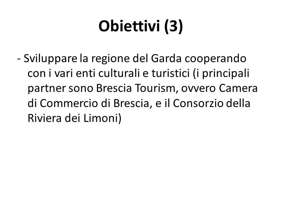 Obiettivi (3) - Sviluppare la regione del Garda cooperando con i vari enti culturali e turistici (i principali partner sono Brescia Tourism, ovvero Camera di Commercio di Brescia, e il Consorzio della Riviera dei Limoni)