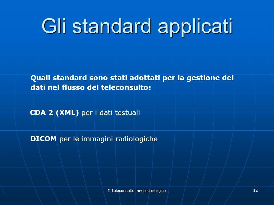 Il teleconsulto neurochirurgico 12 Gli standard applicati Quali standard sono stati adottati per la gestione dei dati nel flusso del teleconsulto: CDA