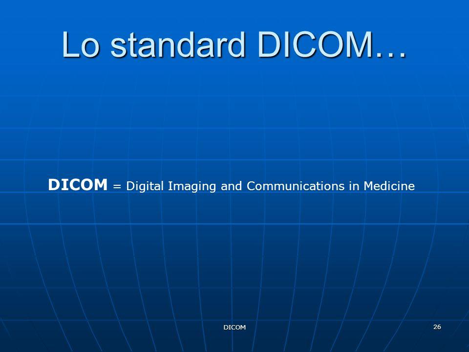 DICOM 26 Lo standard DICOM… DICOM = Digital Imaging and Communications in Medicine