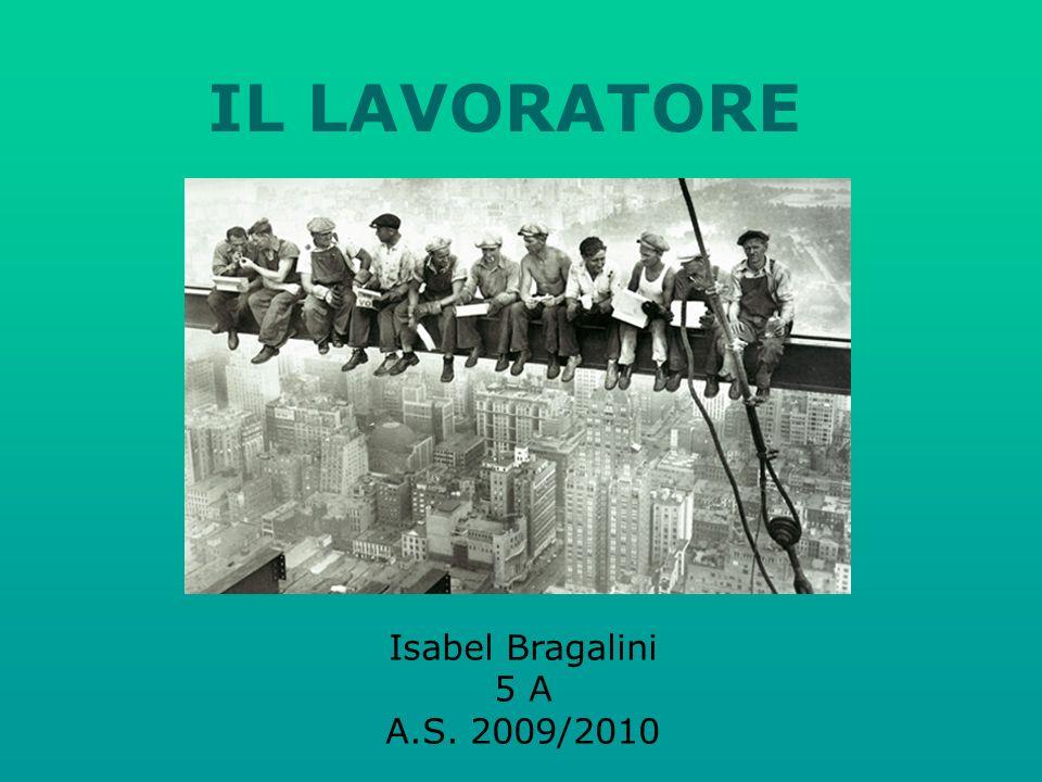 IL LAVORATORE Isabel Bragalini 5 A A.S. 2009/2010