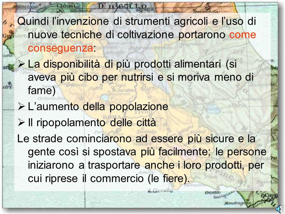 Quindi linvenzione di strumenti agricoli e luso di nuove tecniche di coltivazione portarono come conseguenza: La disponibilità di più prodotti aliment