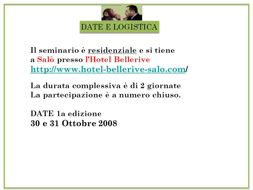 DATE E LOGISTICA Il seminario è residenziale e si tiene a Salò presso lHotel Bellerive http://www.hotel-bellerive-salo.comhttp://www.hotel-bellerive-s