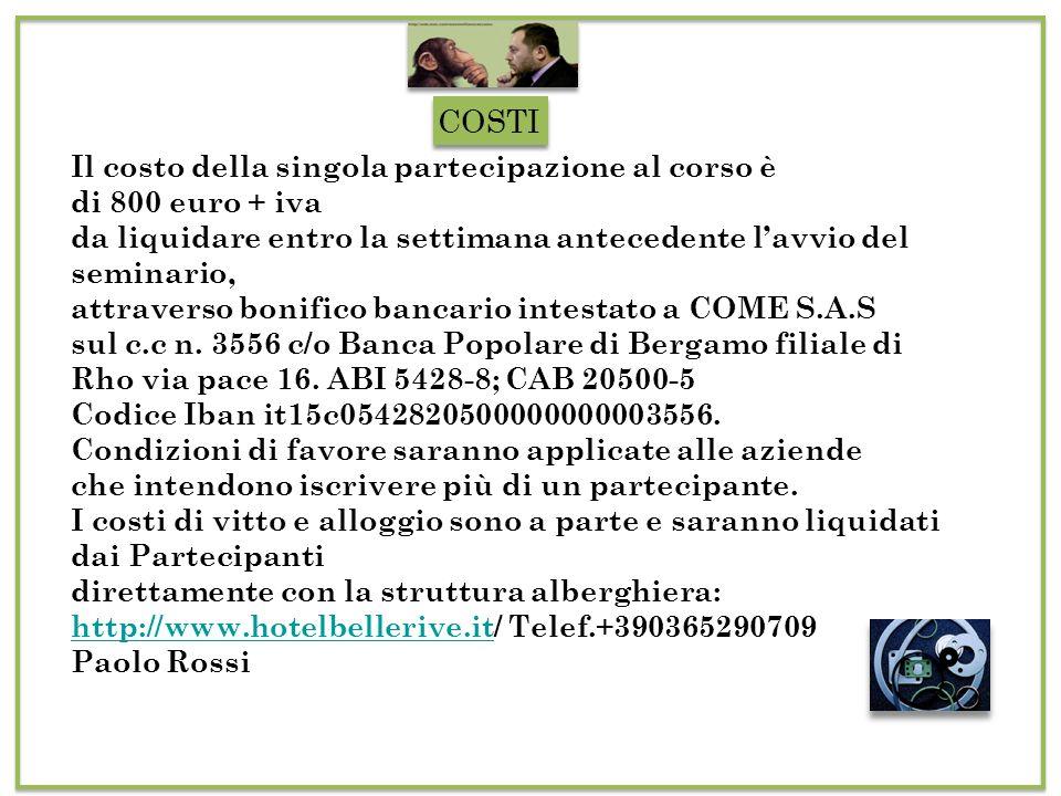 COSTI Il costo della singola partecipazione al corso è di 800 euro + iva da liquidare entro la settimana antecedente lavvio del seminario, attraverso