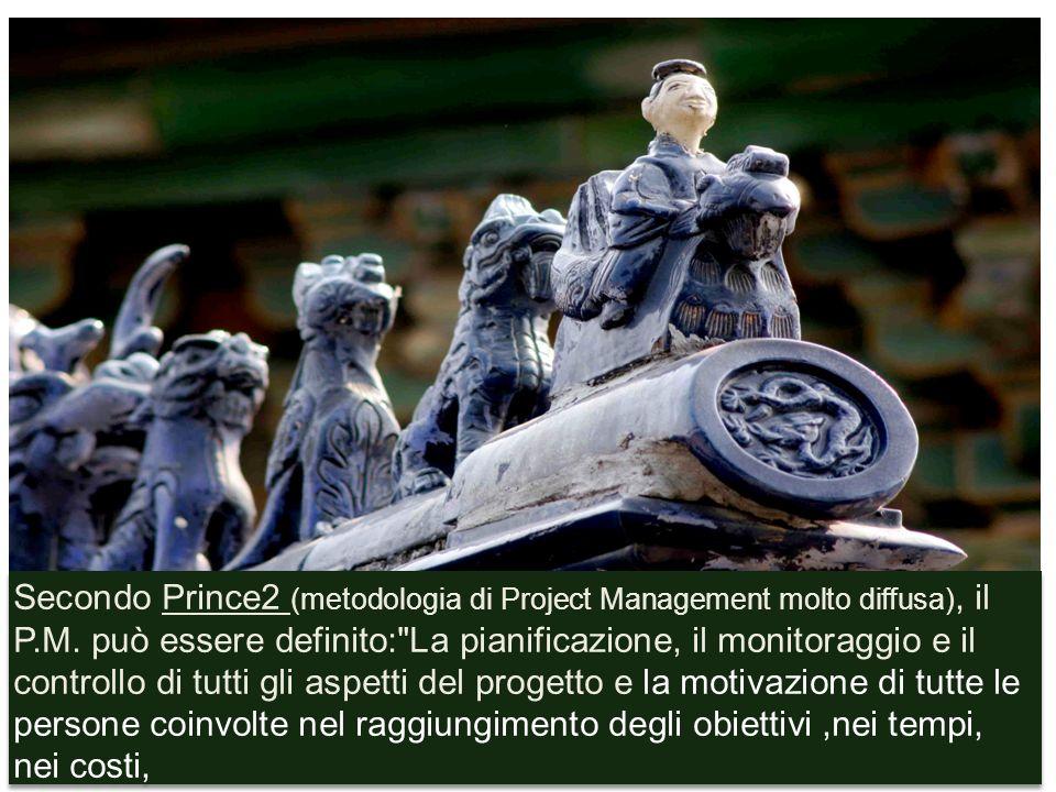 Secondo Prince2 (metodologia di Project Management molto diffusa), il P.M. può essere definito: