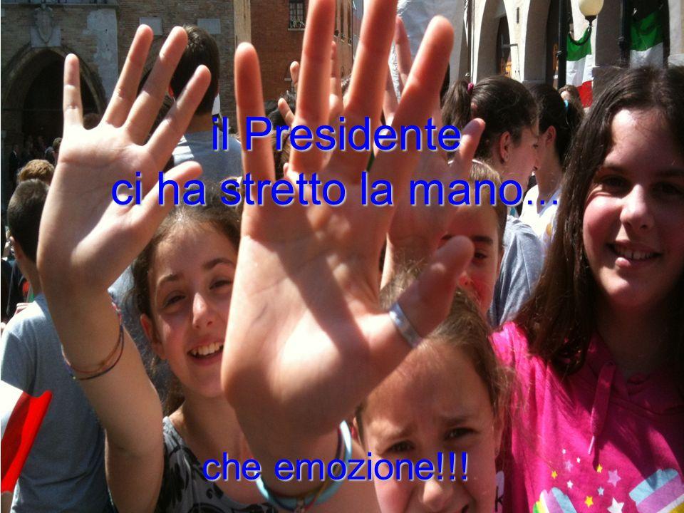 il Presidente ci ha stretto la mano … che emozione!!!