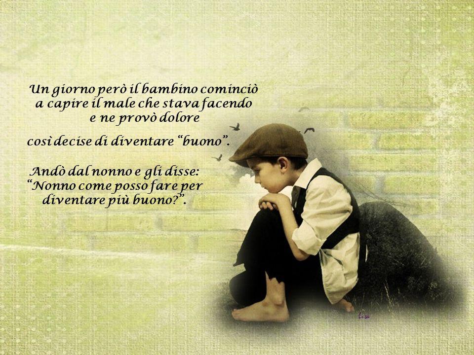 Un giorno però il bambino cominciò a capire il male che stava facendo e ne provò dolore così decise di diventare buono.