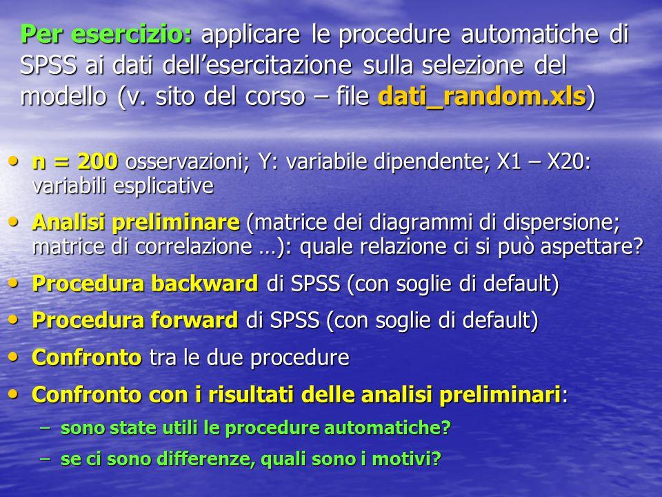 Per esercizio: applicare le procedure automatiche di SPSS ai dati dellesercitazione sulla selezione del modello (v.