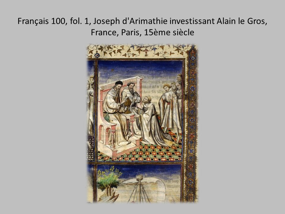 Français 100, fol. 1, Joseph d Arimathie investissant Alain le Gros, France, Paris, 15ème siècle