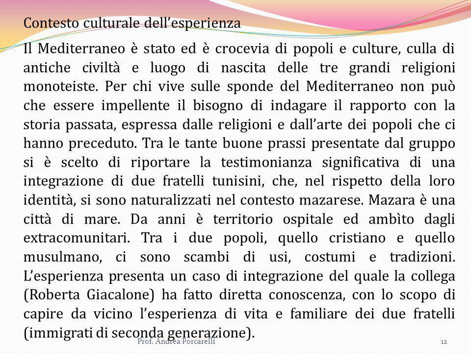 Prof. Andrea Porcarelli12 Contesto culturale dellesperienza Il Mediterraneo è stato ed è crocevia di popoli e culture, culla di antiche civiltà e luog