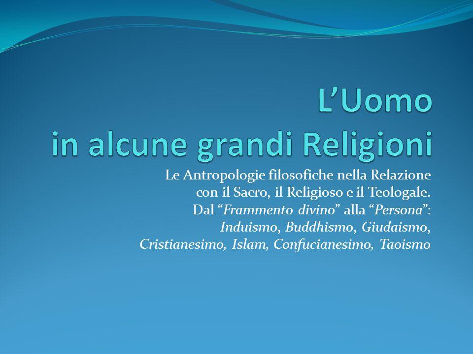 Le Antropologie filosofiche nella Relazione con il Sacro, il Religioso e il Teologale. Dal Frammento divino alla Persona: Induismo, Buddhismo, Giudais