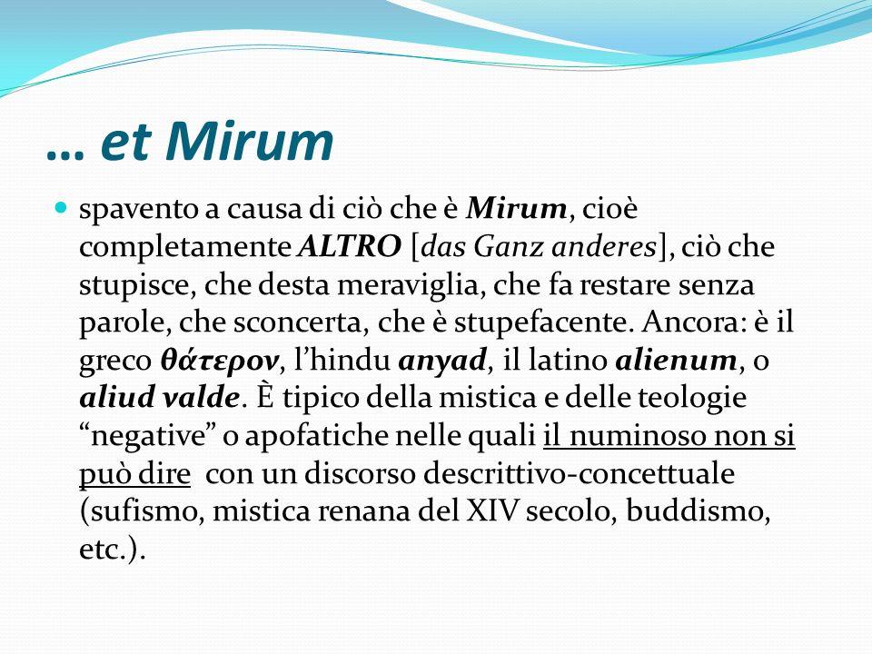… et Mirum spavento a causa di ciò che è Mirum, cioè completamente ALTRO [das Ganz anderes], ciò che stupisce, che desta meraviglia, che fa restare se